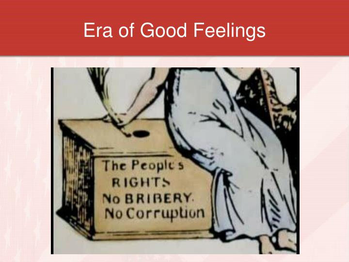 era of good feelings George dangerfield's the era of good feelings is a wonderful book covering the often forgotten politics and events between the jeffersonian era and the jacksonian period.