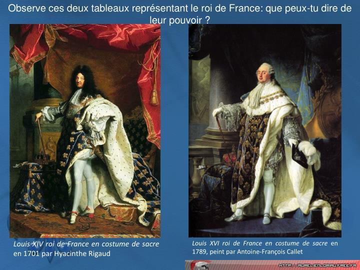Observe ces deux tableaux représentant le roi de France: que peux-tu dire de leur pouvoir ?