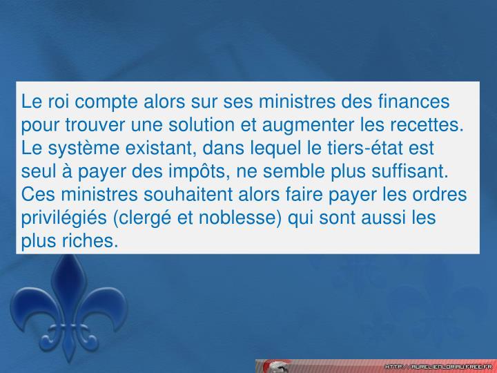 Le roi compte alors sur ses ministres des finances pour trouver une solution et augmenter les recettes.