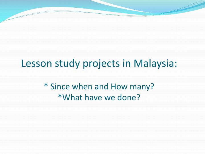 Lesson study projects in malaysia since when and how many what have we done