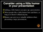 consider using a little humor in your presentation