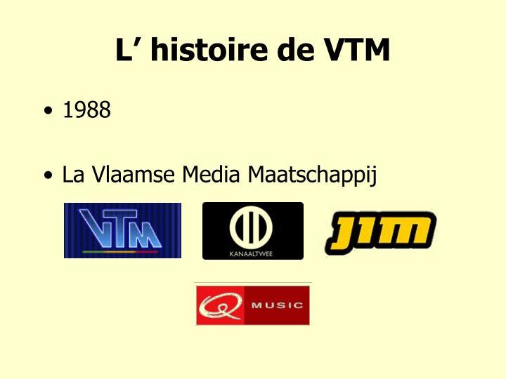 L' histoire de VTM