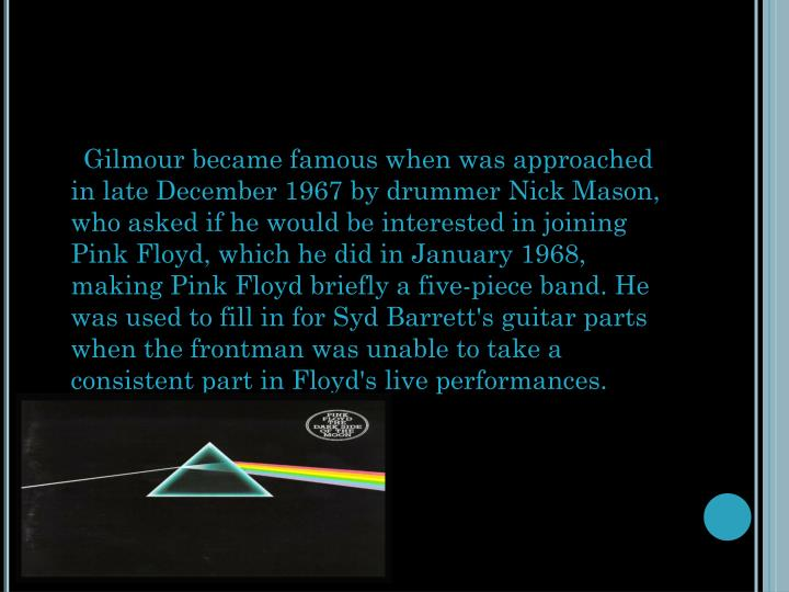 Gilmour became famous when