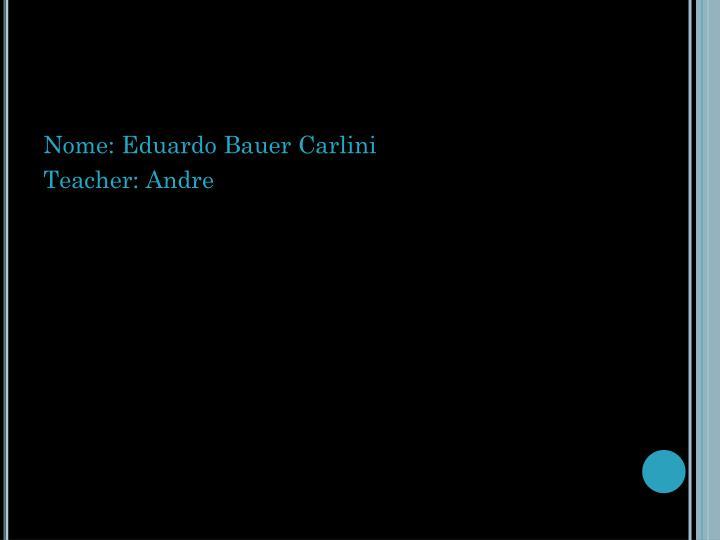 Nome: Eduardo Bauer Carlini