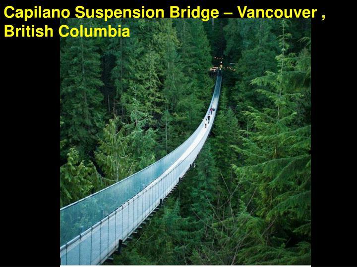 Capilano Suspension Bridge – Vancouver , British Columbia