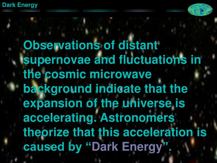 Observations of distant supernovae and fluctuations in the cosmic microwave background indicate that...