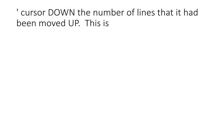 ' cursor DOWN the number of lines that it had been moved UP.  This is