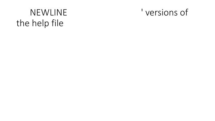 NEWLINE                                 ' versions of the help file