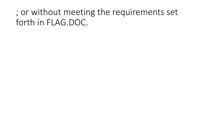 ; or without meeting the requirements set forth in FLAG.DOC.