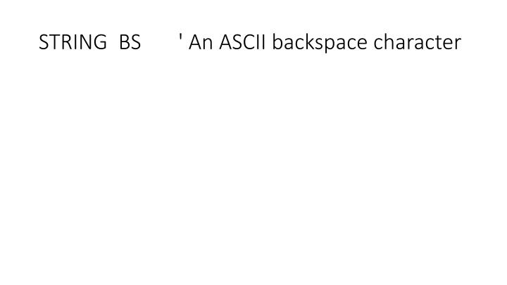 STRING  BS       ' An ASCII backspace character