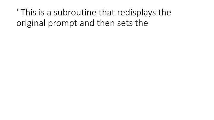 ' This is a subroutine that redisplays the original prompt and then sets the