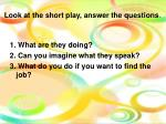 look at the short play answer the questions