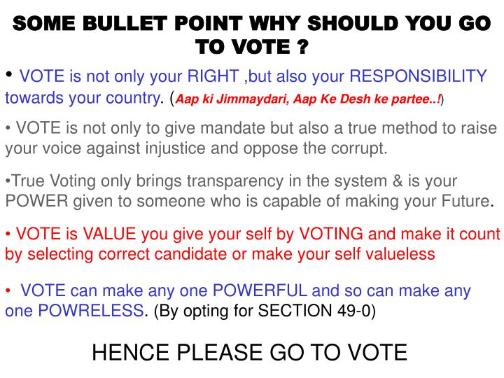 SOME BULLET POINT WHY SHOULD YOU GO TO VOTE ?