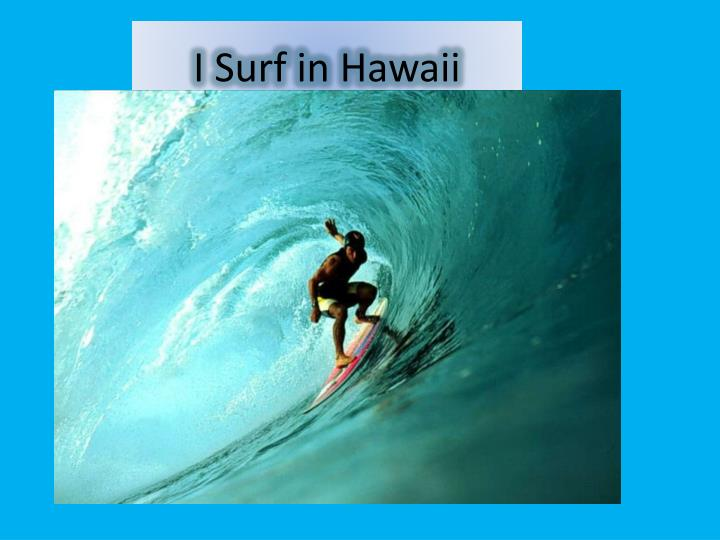 I Surf in Hawaii