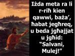 i da meta ra li r ri kien qawwi b a a abat jeg req u beda jg ajjat u jg id salvani mulej