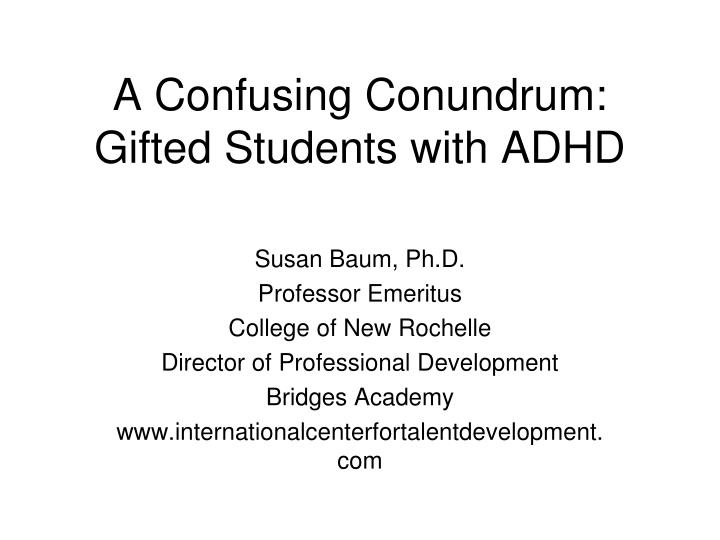 A confusing conundrum gifted students with adhd