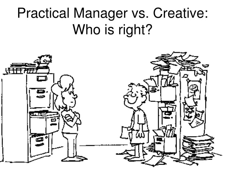 Practical Manager vs. Creative:  Who is right?