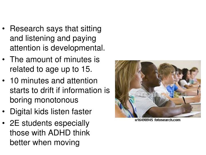 Research says that sitting and listening and paying attention is developmental.