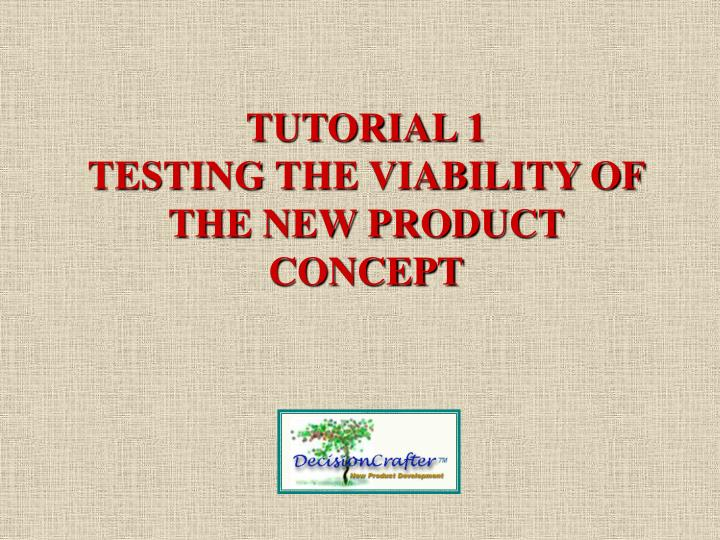 Tutorial 1 testing the viability of the new product concept