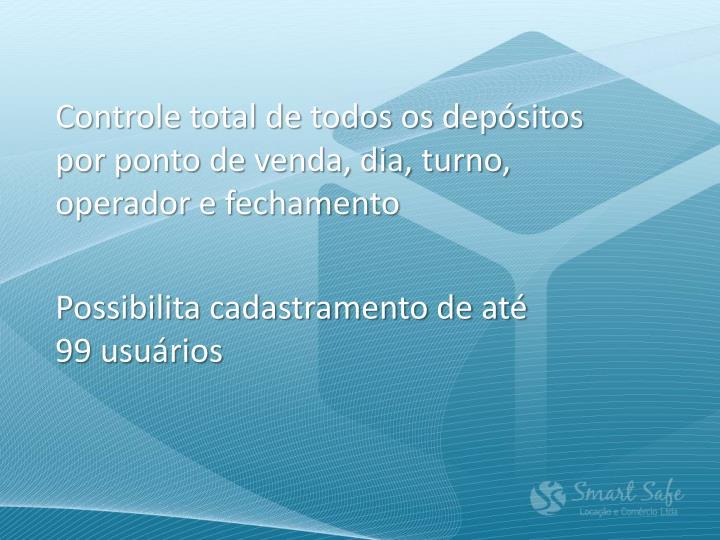 Controle total de todos os depósitos por ponto de venda, dia, turno, operador e fechamento
