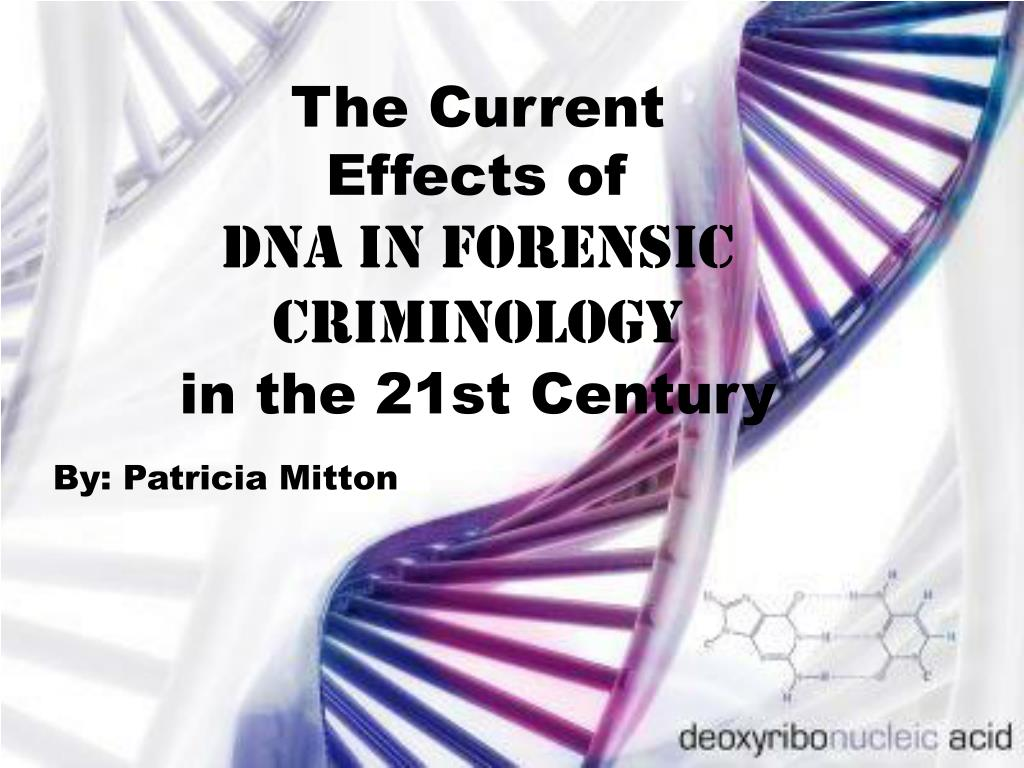 Ppt The Current Effects Of Dna In Forensic Criminology In The 21st Century Powerpoint Presentation Id 5045060