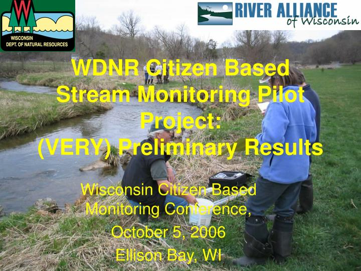 wdnr citizen based stream monitoring pilot project very preliminary results n.