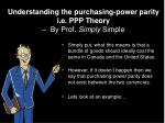 understanding the purchasing power parity i e ppp theory by prof simply simple
