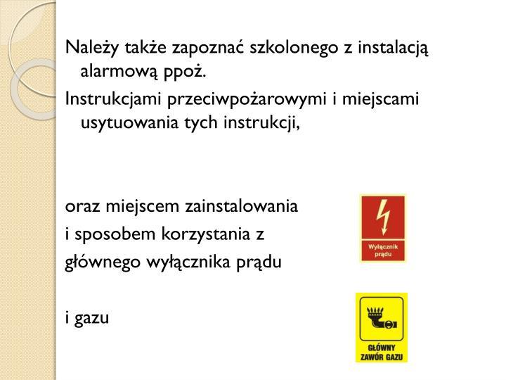 Należy także zapoznać szkolonego z instalacją alarmową ppoż.