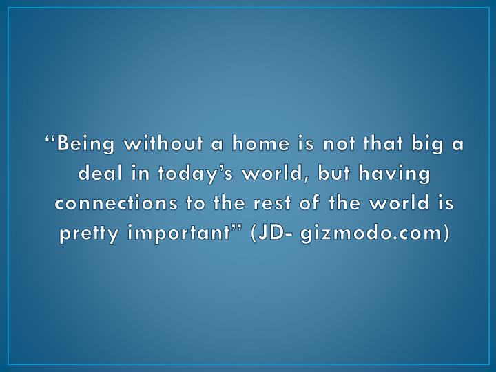 """""""Being without a home is not that big a deal in today's world, but having connections to the res..."""