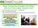 make thousands of dollars per month with the irrevocable funeral trust