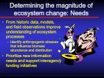 determining the magnitude of ecosystem change needs