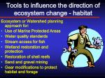 tools to influence the direction of ecosystem change habitat