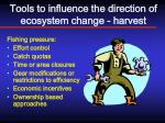 tools to influence the direction of ecosystem change harvest