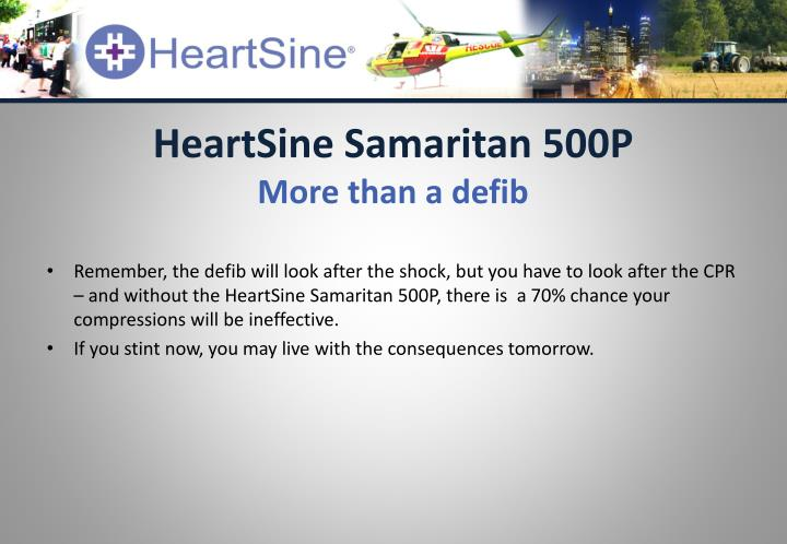Remember, the defib will look after the shock, but you have to look after the CPR – and without the HeartSine Samaritan 500P, there is  a 70% chance your compressions will be ineffective.