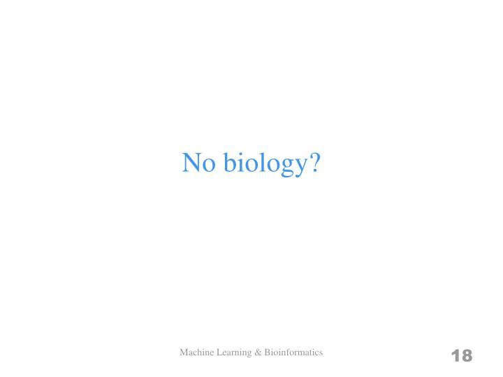 No biology?