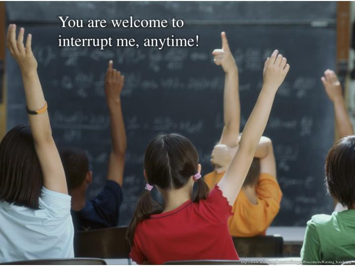 You are welcome to interrupt me, anytime!