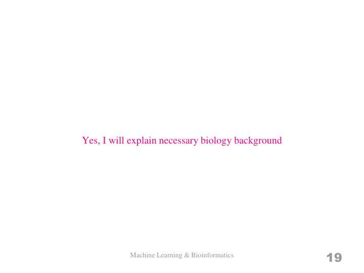 Yes, I will explain necessary biology