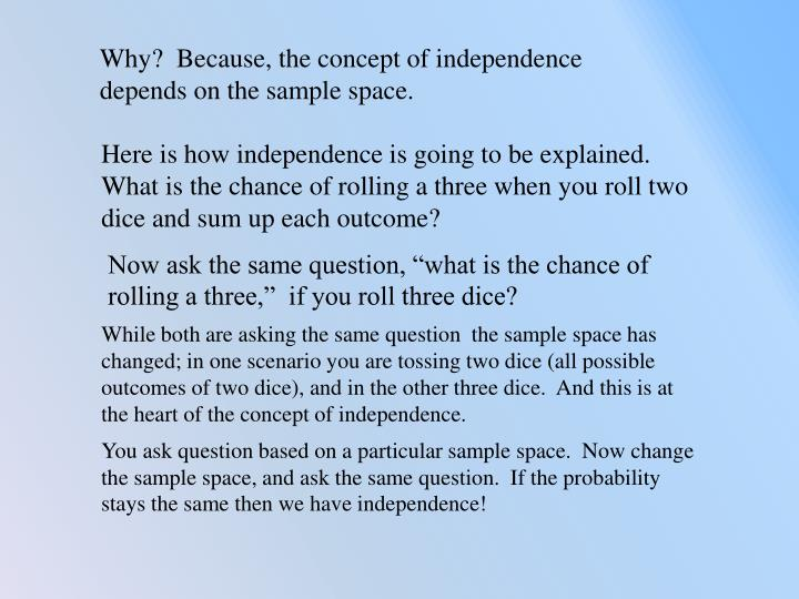 Why?  Because, the concept of independence depends on the sample space.