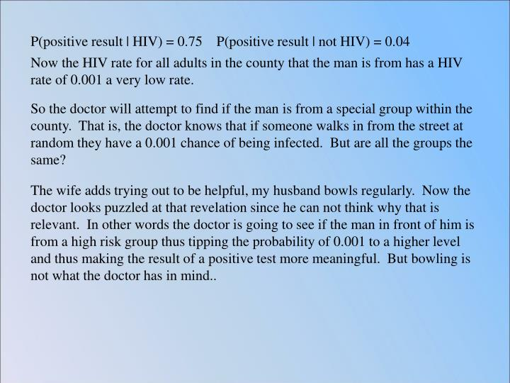 P(positive result | HIV) = 0.75    P(positive result | not HIV) = 0.04