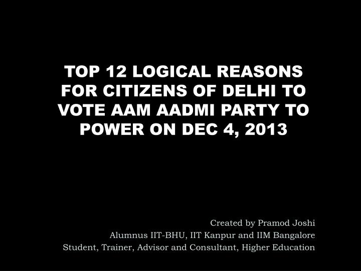 top 12 logical reasons for citizens of delhi to vote aam aadmi party to power on dec 4 2013 n.