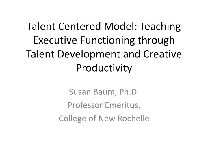 Talent Centered Model: Teaching Executive Functioning through Talent Development and Creative Produc...