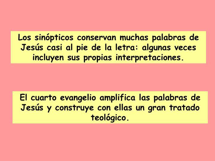 Los sinópticos conservan muchas palabras de Jesús casi al pie de la letra: algunas veces incluyen sus propias interpretaciones.