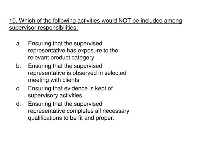 10. Which of the following activities would NOT be included among supervisor responsibilities: