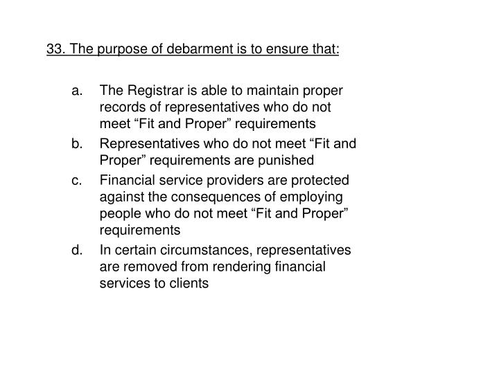 33. The purpose of debarment is to ensure that: