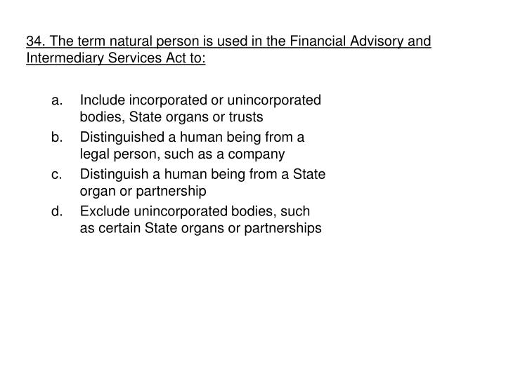 34. The term natural person is used in the Financial Advisory and Intermediary Services Act to: