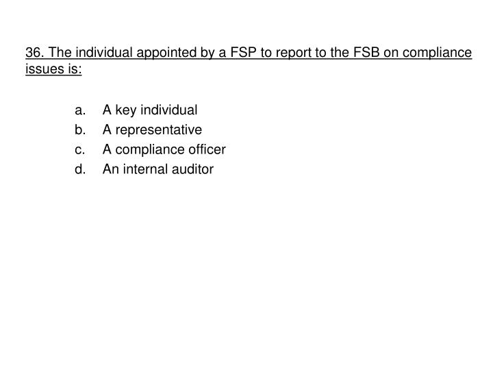 36. The individual appointed by a FSP to report to the FSB on compliance issues is: