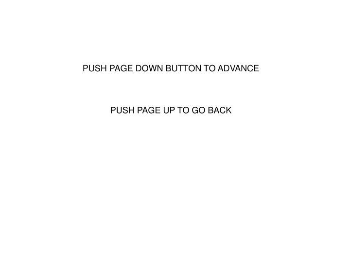 PUSH PAGE DOWN BUTTON TO ADVANCE