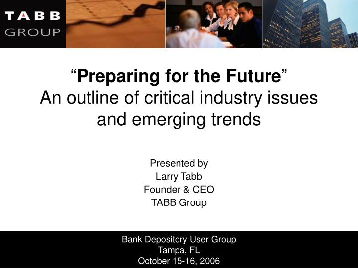 preparing for the future an outline of critical industry issues and emerging trends n.
