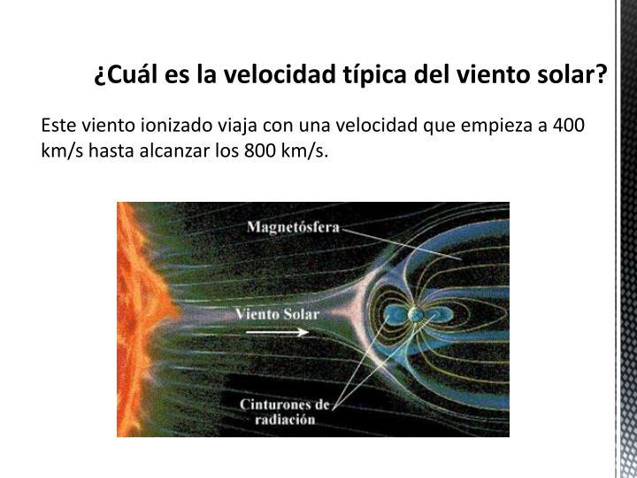 ¿Cuál es la velocidad típica del viento solar?