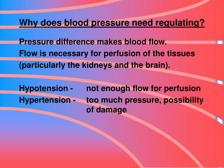 Why does blood pressure need regulating?